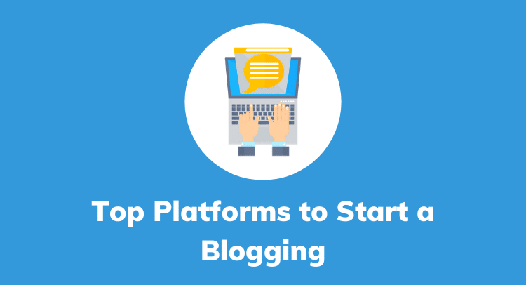 Top 5 Platforms To Start A Blogging