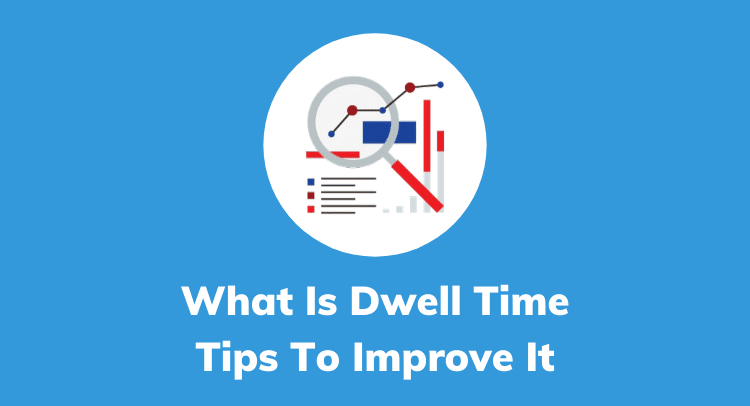 What Is Dwell Time And 5 Tips To Improve It【Working Tips】
