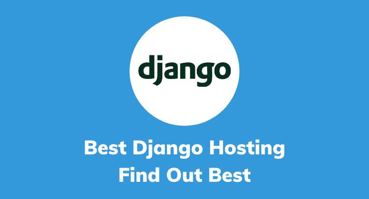 7 Best Django Hosting [2020]: Get Best Python Hosting