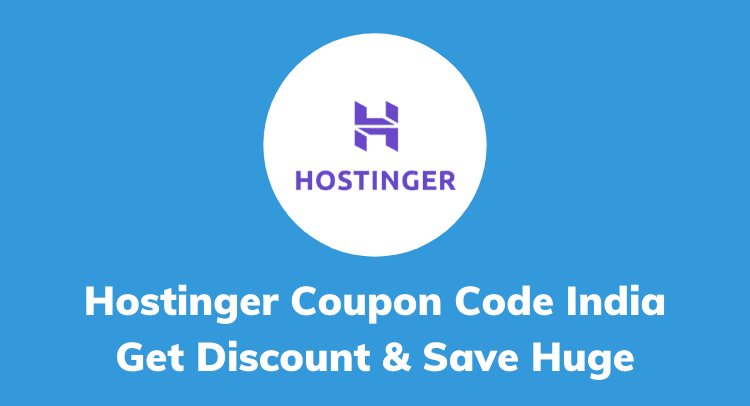 Hostinger India Coupon Code, Promo Code, Deals- Up to 99% OFF