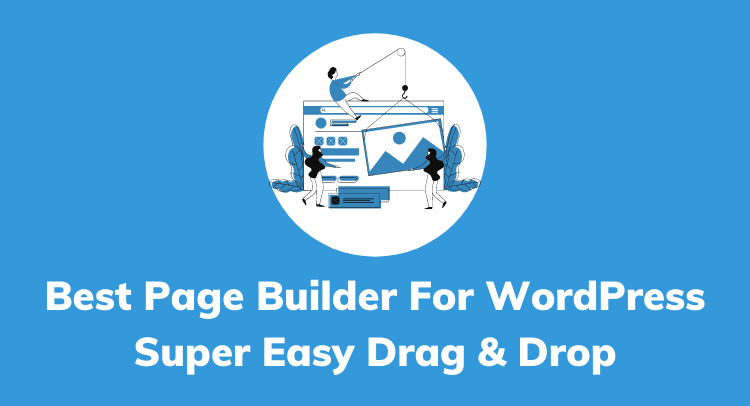 Best Page Builder For WordPress (Super Easy Drag & Drop)